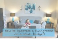 Beautiful How To Decorate A Living Room On A Really Small Budget! – Youtube in New Design My Living Room