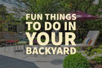 Elite Fun Things To Do In Your Backyard – Anne E. Koons – Your Local Real regarding Best of Fun Things To Do In Your Backyard
