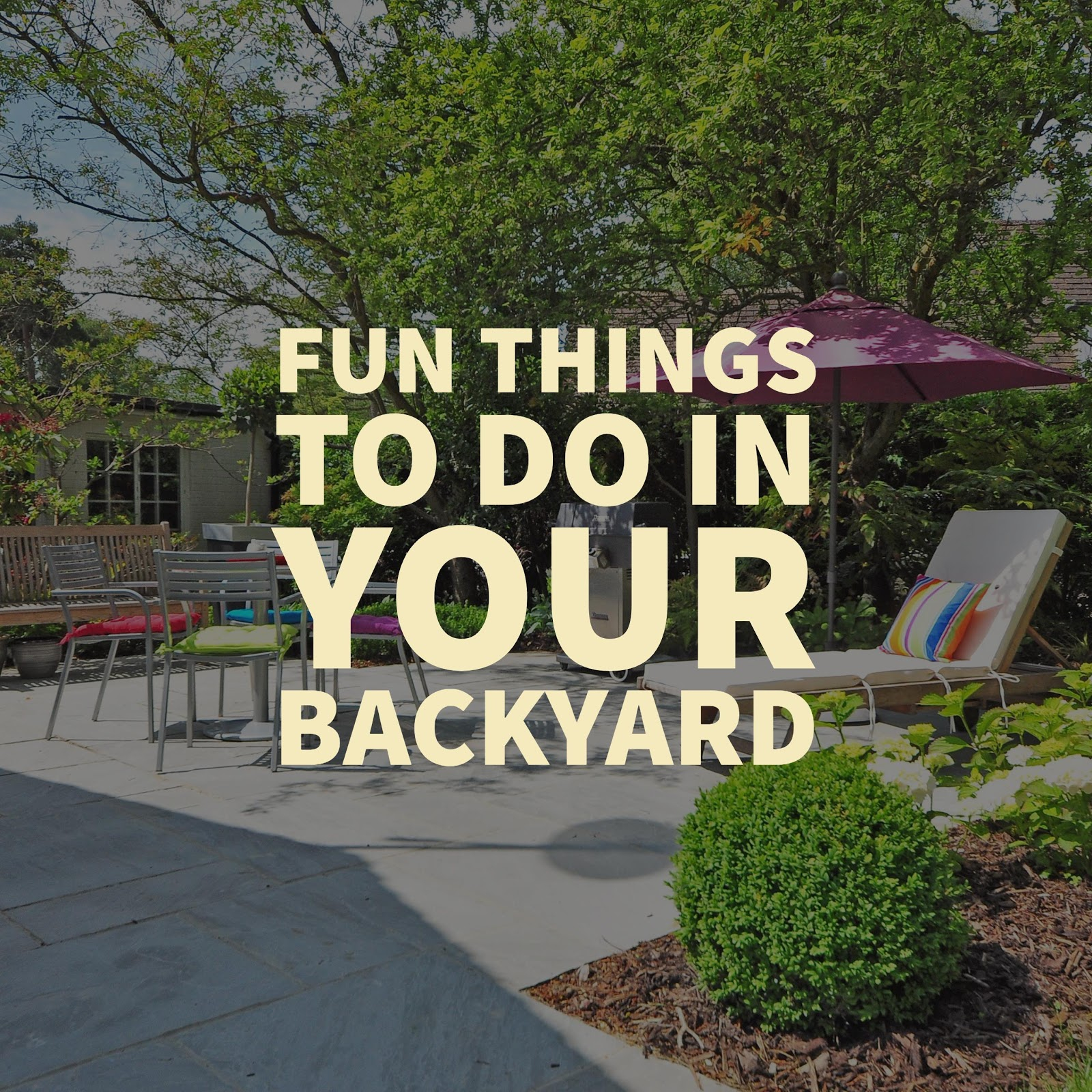 Elite Fun Things To Do In Your Backyard - Anne E. Koons - Your Local Real regarding Best of Fun Things To Do In Your Backyard