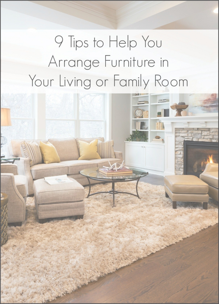 Lovely 9 Tips For Arranging Furniture In A Living Room Or Family Room intended for How To Arrange Furniture In Living Room