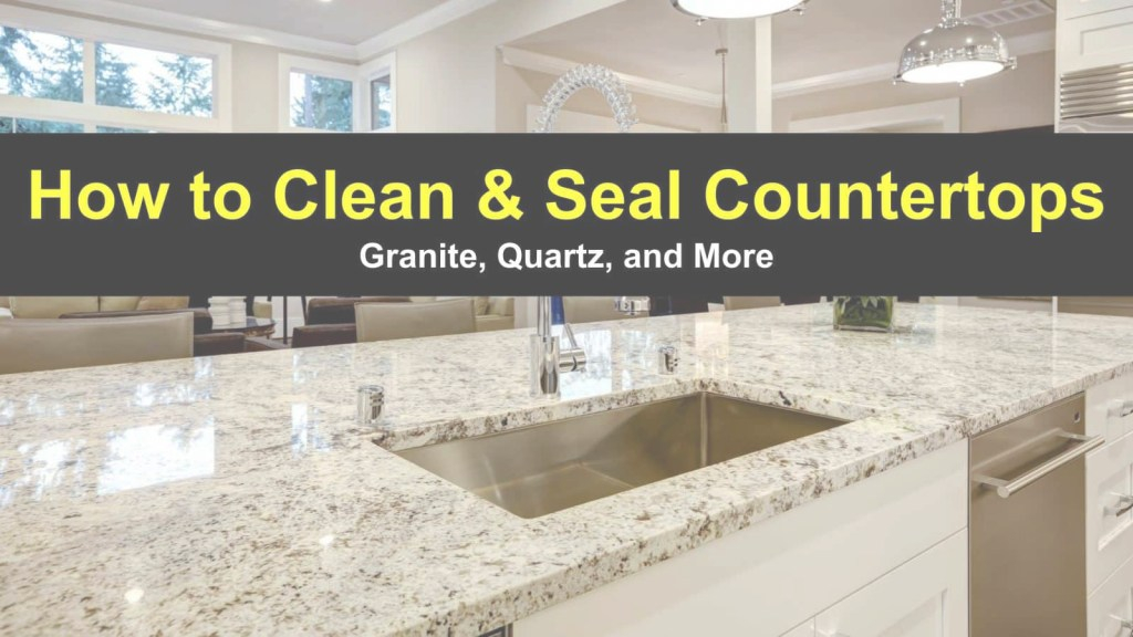 Beautiful How To Clean And Seal Countertops - Granite, Quartz And More with How To Clean Kitchen Countertops