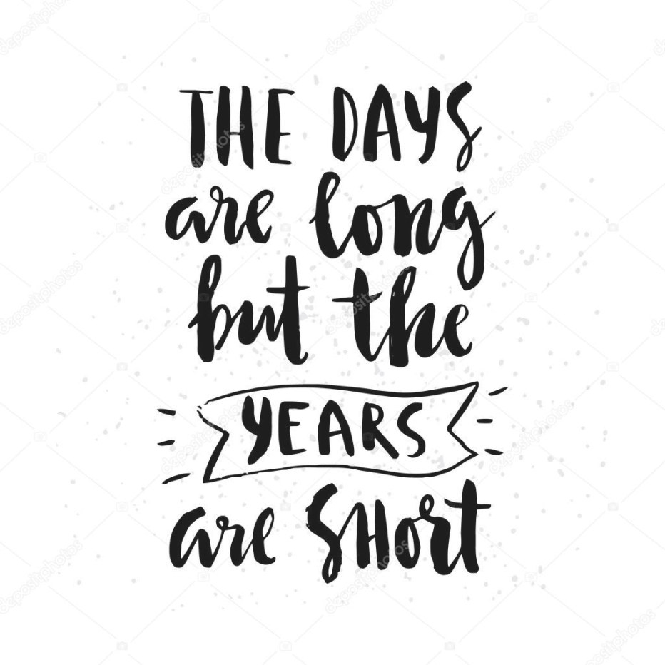 """ The Days Are Long But The Years Are Short"" Lettering inside The Days Are Long But The Years Are Short"