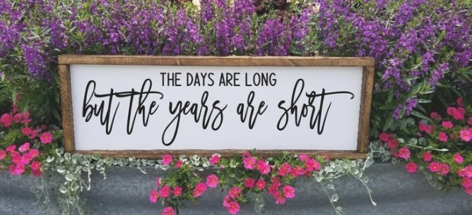 The Days Are Long But The Years Are Short Sign, Wood Signs with regard to The Days Are Long But The Years Are Short
